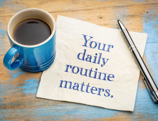 Your daily routine matters
